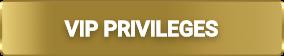 VIP PRIVILEGES BUTTON